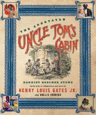 The Annotated Uncle Tom's Cabin By Stowe, Harriet Beecher/ Gates, Henry Louis (EDT)/ Robbins, Hollis (EDT)/ Dalton, Karen C. C. (CON)