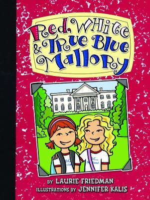 Red, White & True Blue Mallory By Friedman, Laurie B./ Kalis, Jennifer (ILT)